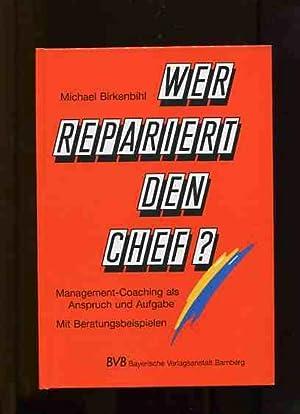 Wer repariert den Chef ? - Management-Coaching als Anspruch und Aufgabe . mit Beratungsbeispielen.:...
