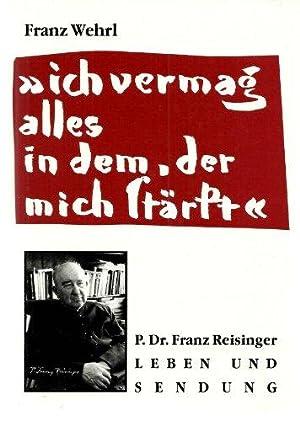 Ich vermag alles in dem, der mich stärkt - P. Dr. Franz Reisinger - Leben und Sendung.: Wehrl,...