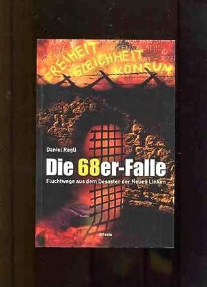Die 68er-Falle - Fluchtwege aus dem Desaster der neuen Linken.: Regli, Daniel:
