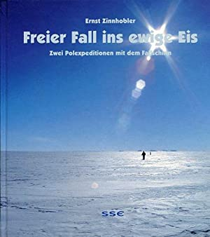 Freier Fall ins ewige Eis. Zwei Polarexpeditionen mit dem Fallschirm.: Zinnhobler, Ernst: