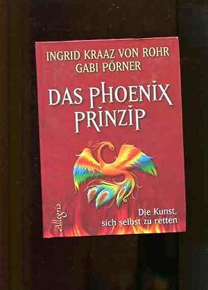Das Phönix-Prinzip - die Kunst, sich selbst zu retten.: Kraaz von Rohr, Ingrid und Gabi Pörner...