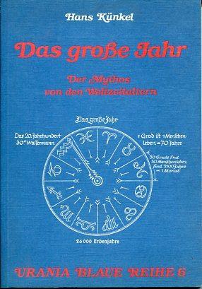 Das grosse Jahr. Urania blaue Reihe, Band 6. Der Mythos von d. Weltzeitaltern.: Künkel, Hans: