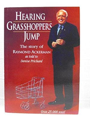 Hearing Grasshoppers Jump - The Story of Raymond Ackerman.: Ackerman, Raymond: