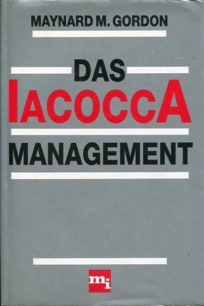 Das Iacocca-Management. Aus d. Amerikan. übers. von: Gordon, Maynard M.: