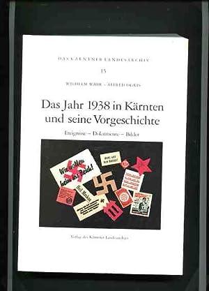 Das Jahr 1938 in Kärnten und seine Vorgeschichte - Ereignisse, Dokumente, Bilder. Das Kä...