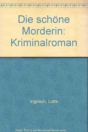 Die schöne Mörderin. Kriminalroman.: Ingrisch, Lotte: