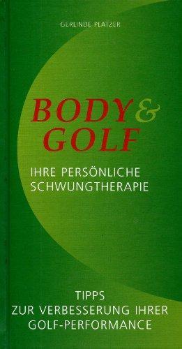 Body & Golf - ihre persönliche Schwungtherapie. Tipps zur Verbesserung ihrer ...