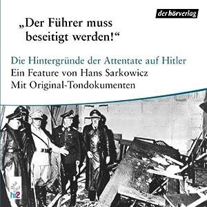 Der Führer muss beseitigt werden - Die Hintergründe der Attentate auf Hitler - mit ...