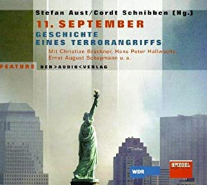 11. September - Geschichte eines Terrorangriffs - 3 CDs.: Aust, Stefan, Cordt Schnibben und ...