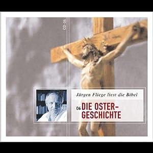 Die Ostergeschichte. CD. Hörbuch, Gelesen von Jürgen Fliege: Fliege, Jürgen: