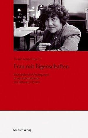 Frau mit Eigenschaften - Philosophische Überlegungen zu den Lebensthemen von Rotraud A. Perner...