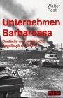 Unternehmen Barbarossa. Deutsche und sowjetische Angriffspläne 1940/41.: Post, Walter: