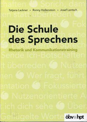 Die Schule des Sprechens, Rhetorik und Kommunikationstraining.: Lackner, Tatjana, Ronny Hollenstein...
