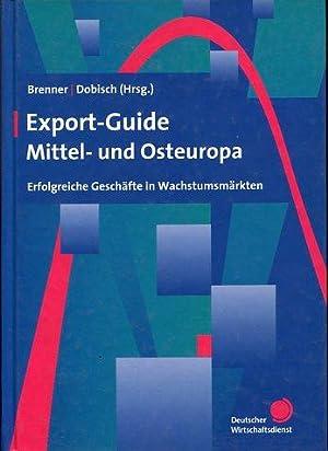 Export-Guide Mittel- und Osteuropa. Erfolgreiche Geschäfte in Wachstumsmärkten.: Brenner,...