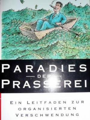 Paradies der Prasserei - Ein Leitfaden zur organisierten Verschwendung.: Forsthuber, Martina: