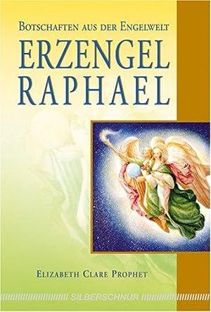 Erzengel Raphael - Botschaften aus der Engelwelt. Elisabeth Clare Prophet.: Prophet, Elizabeth ...