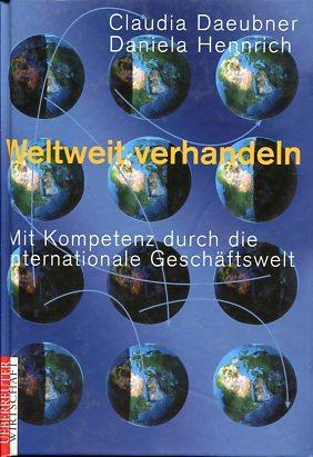 Weltweit verhandeln - Mit Kompetenz durch die internationale Geschäftswelt. Ueberreuter ...
