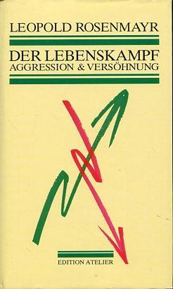 Der Lebenskampf. Aggression und Versöhnung.: Rosenmayr, Leopold: