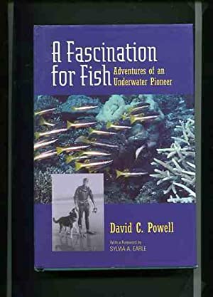 A Fascination for Fish - Adventures of an Underwater Pioneer.: Powell, David C.: