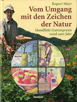 Vom Umgang mit den Zeichen der Natur. Handfeste Gartenpraxis rund ums Jahr.: Mayr, Rupert und ...