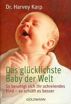 Das glücklichste Baby der Welt. So beruhigt sich Ihr schreiendes Kind - so schläft es ...