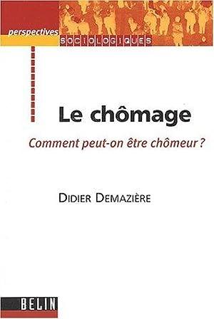 Le chômage - Comment peut-on être chômeur ?.: Demazière, Didier: