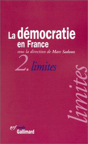 La Democratie en France - Tome 2, Limites.: Sadoun, Marc: