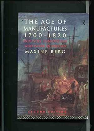 The Age of Manufactures 1700-1820 - Industry, Innovation and Work in Britain.: Berg, Maxine: