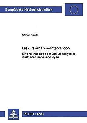 Diskurs-Analyse-Intervention - eine Methodologie der Diskursanalyse in illustrierten Redewendungen....