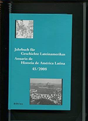 Jahrbuch für Geschichte Lateinamerikas - Anuario de Historia de América Latina Band 45 ...