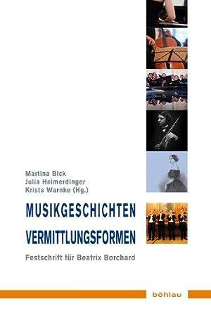 Musikgeschichten - Vermittlungsformen - Festschrift für Beatrix Borchard zum 60. Geburtstag. ...