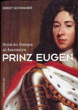 Prinz Eugen - Porträt des Strategen als Kunstmäzen.: Schwaner, Birgit: