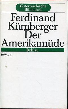 Der Amerikamüde. Roman. Österreichische Bibliothek.: Kürnberger, Ferdinand: