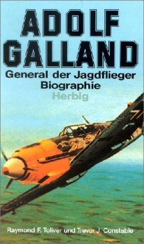 Adolf Galland - General der Jagdflieger -: Toliver, Raymond F.