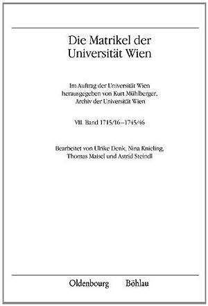 Die Matrikel der Universität Wien - VII. Band 1715/16 - 1745/46. Bearbeitet von ...