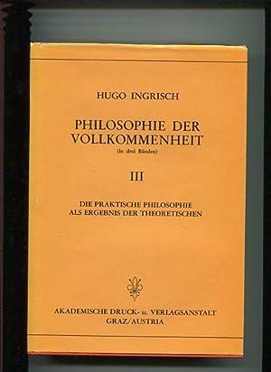 Philosophie der Vollkommenheit - Teil 3. Die praktische Philosophie als Ergebnis der theoretischen....