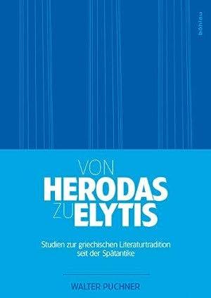 Von Herodas zu Elytis - Studien zur griechischen Literaturtradition seit der Spätantike.: ...
