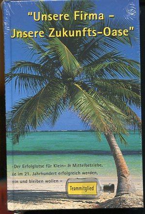 """Unsere Firma - Unsere Zukunfts-Oase"""" (Teammitglied). Der Erfolglotse für Klein- und ..."""