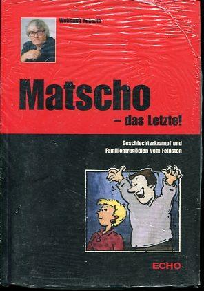 Matscho - das Letzte ! - Geschlechterkrampf und Familientragödien vom Feinsten. Mit Ill. von ...
