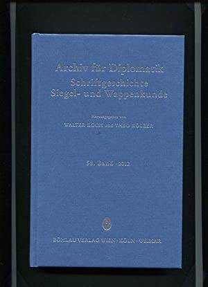 Archiv für Diplomatik, Schriftgeschichte, Siegel- und Wappenkunde 58. Band 2012.: Koch, Walter...