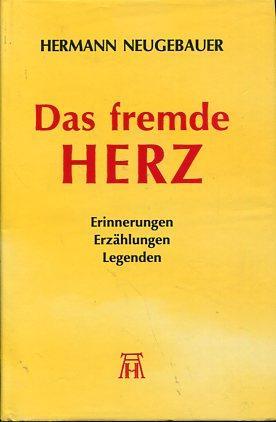 Das fremde Herz. Erinnerungen - Erzählungen - Legenden.: Neugebauer, Hermann: