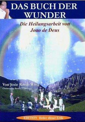 Das Buch der Wunder : die Heilungsarbeit von Joao de Deus. von. Aus dem Engl. von Bettina Flossmann...