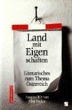 Land mit Eigenschaften. Literarisches zum Thema Österreich. ausgewählt von Elke Vujica. ...