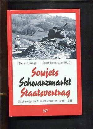 Sowjets, Schwarzmarkt, Staatsvertrag : Stichwörter zu Niederösterreich 1945 - 1955.: ...