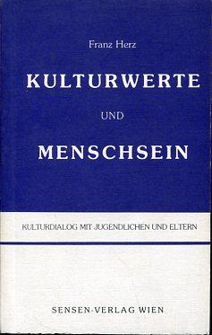 Kulturwerte und Menschsein - Kulturdialog mit Jugendlichen u. Eltern.: Herz, Franz: