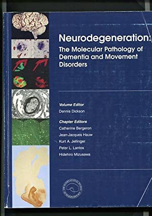 Neurodegeneration - The Molecular Pathology of Dementia And Movement Disorders.: Dickson, Dennis: