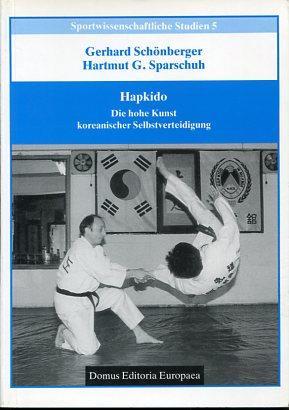 Hapkido - Die hohe Kunst koreanischer Selbstverteidigung. Sportwissenschaftliche Studien, Band 5.: ...