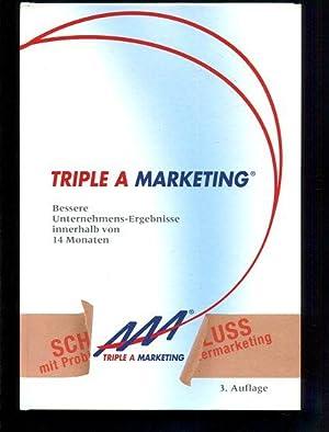 Triple A Marketing. Bessere Unternehmens-Ergebnisse innerhalb von 14 Monaten: C Kolm, Georg: