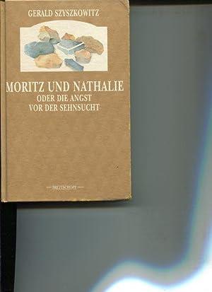 Moritz und Nathalie oder die Angst vor der Sehnsucht.: Szyszkowitz, Gerald: