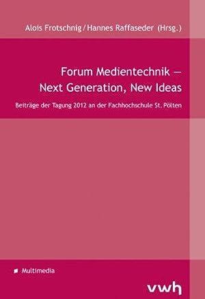 Forum Medientechnik - Next Generation, New Ideas. Beiträge der Tagung 2012 an der ...